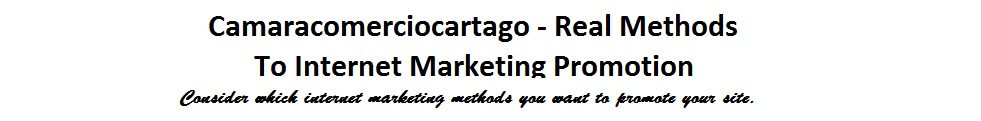 Camaracomerciocartago – Real Methods To Internet Marketing Promotion